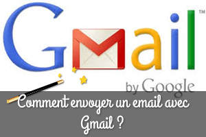 Comment envoyer un email avec Gmail ?