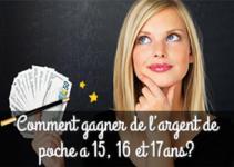 Comment gagner de largent de poche a 15, 16 et 17ans?
