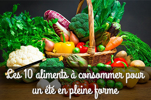 Les 10 aliments à consommer pour un été en pleine forme