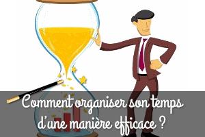 Comment organiser son temps d'une manière efficace ?