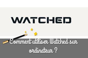 Utiliser watched sur pc