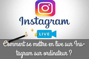 Comment se mettre en live sur Instagram sur ordinateur ?