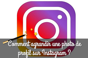Comment agrandir une photo de profil Instagram ?