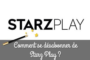 Comment résilier un abonnement Starzplay ?