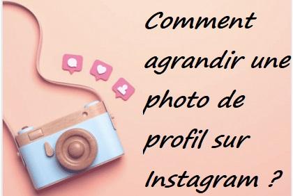 Comment agrandir une photo de profil sur Instagram ?