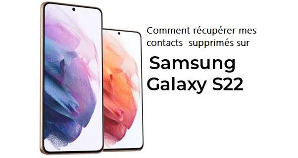 Comment récupérer des contacts supprimés sur un téléphone Galaxy S22 ?